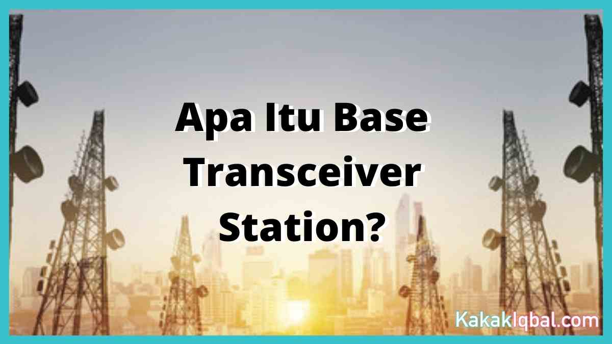 apa itu base transceiver station